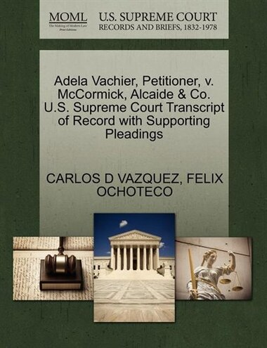 Adela Vachier, Petitioner, V. Mccormick, Alcaide & Co. U.s. Supreme Court Transcript Of Record With Supporting Pleadings by Carlos D Vazquez