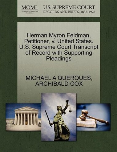 Herman Myron Feldman, Petitioner, V. United States. U.s. Supreme Court Transcript Of Record With Supporting Pleadings by Michael A Querques