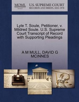 Lyle T. Soule, Petitioner, V. Mildred Soule. U.s. Supreme Court Transcript Of Record With Supporting Pleadings by A M Mull