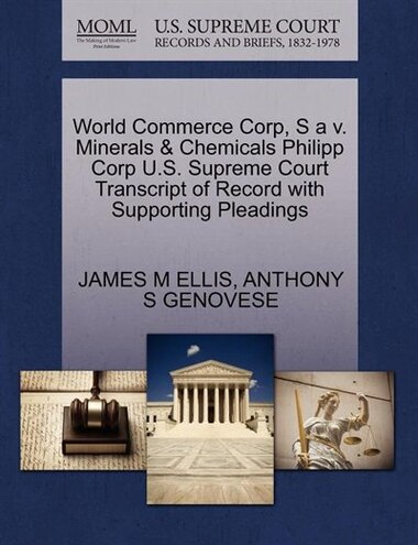 World Commerce Corp, S A V. Minerals & Chemicals Philipp Corp U.s. Supreme Court Transcript Of Record With Supporting Pleadings by James M Ellis