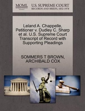 Leland A. Chappelle, Petitioner V. Dudley C. Sharp Et Al. U.s. Supreme Court Transcript Of Record With Supporting Pleadings by Sommers T Brown