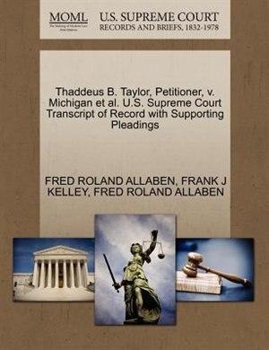 Thaddeus B. Taylor, Petitioner, V. Michigan Et Al. U.s. Supreme Court Transcript Of Record With Supporting Pleadings de Fred Roland Allaben