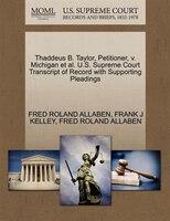 Thaddeus B. Taylor, Petitioner, V. Michigan Et Al. U.s. Supreme Court Transcript Of Record With…