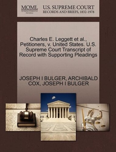 Charles E. Leggett Et Al., Petitioners, V. United States. U.s. Supreme Court Transcript Of Record With Supporting Pleadings by Joseph I Bulger