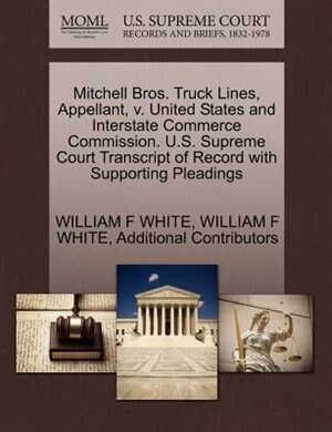 Mitchell Bros. Truck Lines, Appellant, V. United States And Interstate Commerce Commission. U.s. Supreme Court Transcript Of Record With Supporting Pleadings by William F White