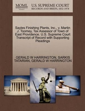 Sayles Finishing Plants, Inc., V. Martin J. Toomey, Tax Assessor Of Town Of East Providence. U.s. Supreme Court Transcript Of Record With Supporting Pleadings by Gerald W Harrington