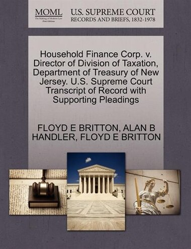Household Finance Corp. V. Director Of Division Of Taxation, Department Of Treasury Of New Jersey. U.s. Supreme Court Transcript Of Record With Supporting Pleadings by Floyd E Britton