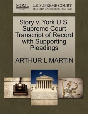 Story V. York U.s. Supreme Court Transcript Of Record With Supporting Pleadings by Arthur L Martin