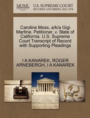 Caroline Moss, A/k/a Gigi Martine, Petitioner, V. State Of California. U.s. Supreme Court Transcript Of Record With Supporting Pleadings by I A Kanarek