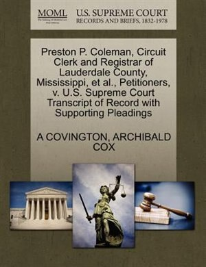 Preston P. Coleman, Circuit Clerk And Registrar Of Lauderdale County, Mississippi, Et Al., Petitioners, V. U.s. Supreme Court Transcript Of Record With Supporting Pleadings by A Covington
