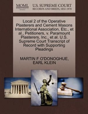 Local 2 Of The Operative Plasterers And Cement Masons International Association, Etc., Et Al., Petitioners, V. Paramount Plasterers, Inc., Et Al. U.s. Supreme Court Transcript Of Record With Supporting Pleadings by Martin F O'donoghue