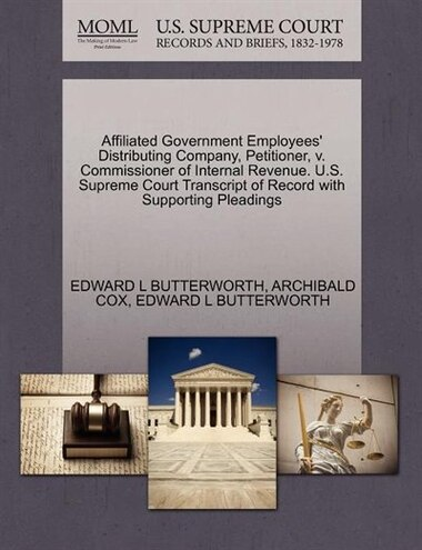 Affiliated Government Employees' Distributing Company, Petitioner, V. Commissioner Of Internal Revenue. U.s. Supreme Court Transcript Of Record With Supporting Pleadings de Edward L Butterworth