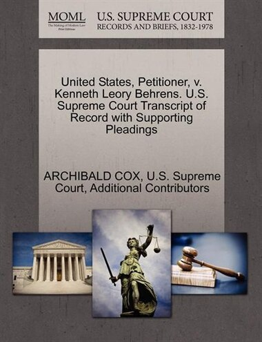 United States, Petitioner, V. Kenneth Leory Behrens. U.s. Supreme Court Transcript Of Record With Supporting Pleadings by Archibald Cox
