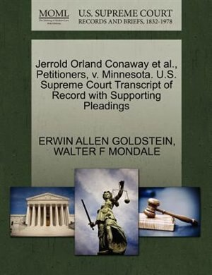 Jerrold Orland Conaway Et Al., Petitioners, V. Minnesota. U.s. Supreme Court Transcript Of Record With Supporting Pleadings by Erwin Allen Goldstein