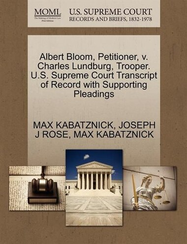 Albert Bloom, Petitioner, V. Charles Lundburg, Trooper. U.s. Supreme Court Transcript Of Record With Supporting Pleadings by Max Kabatznick