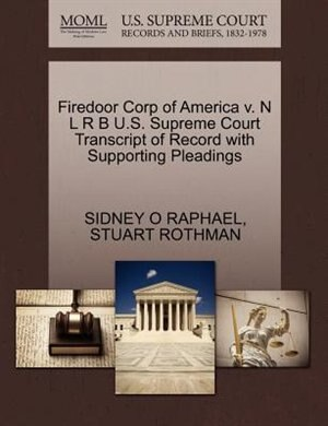 Firedoor Corp Of America V. N L R B U.s. Supreme Court Transcript Of Record With Supporting Pleadings by Sidney O Raphael
