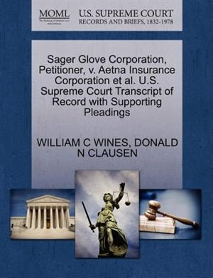 Sager Glove Corporation, Petitioner, V. Aetna Insurance Corporation Et Al. U.s. Supreme Court Transcript Of Record With Supporting Pleadings by William C Wines