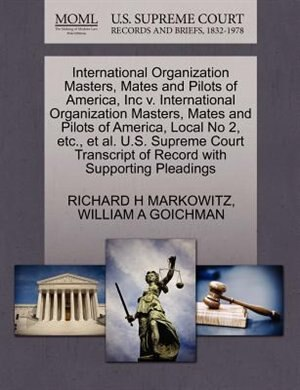 International Organization Masters, Mates And Pilots Of America, Inc V. International Organization Masters, Mates And Pilots Of America, Local No 2, Etc., Et Al. U.s. Supreme Court Transcript Of Record With Supporting Pleadings by Richard H Markowitz