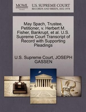 May Spach, Trustee, Petitioner, V. Herbert M. Fisher, Bankrupt, Et Al. U.s. Supreme Court Transcript Of Record With Supporting Pleadings by U.s. Supreme Court