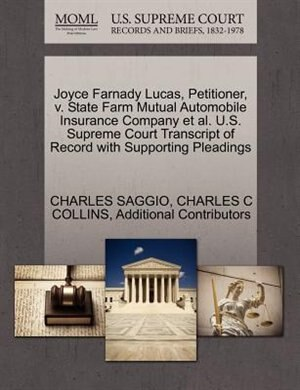 Joyce Farnady Lucas, Petitioner, V. State Farm Mutual Automobile Insurance Company Et Al. U.s. Supreme Court Transcript Of Record With Supporting Pleadings by Charles Saggio
