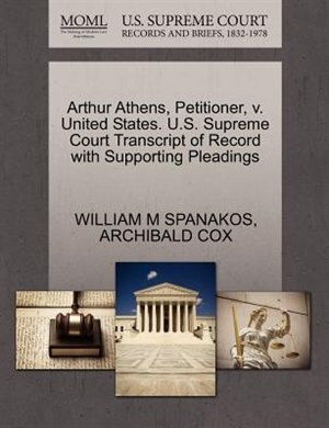 Arthur Athens, Petitioner, V. United States. U.s. Supreme Court Transcript Of Record With Supporting Pleadings by WILLIAM M SPANAKOS