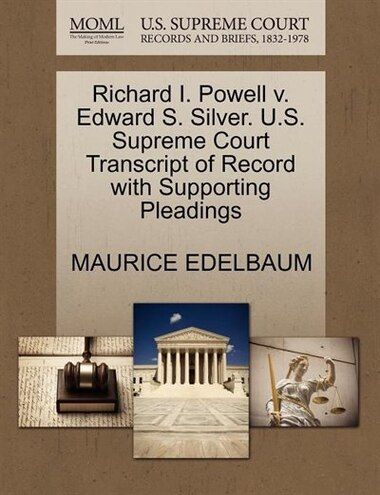 Richard I. Powell V. Edward S. Silver. U.s. Supreme Court Transcript Of Record With Supporting Pleadings by Maurice Edelbaum