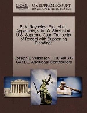 B. A. Reynolds, Etc., Et Al., Appellants, V. M. O. Sims Et Al. U.s. Supreme Court Transcript Of Record With Supporting Pleadings by Joseph E Wilkinson