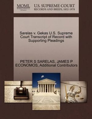 Sarelas V. Gekas U.s. Supreme Court Transcript Of Record With Supporting Pleadings by Peter S Sarelas