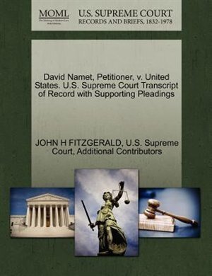 David Namet, Petitioner, V. United States. U.s. Supreme Court Transcript Of Record With Supporting Pleadings by John H Fitzgerald