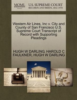 Western Air Lines, Inc V. City And County Of San Francisco U.s. Supreme Court Transcript Of Record With Supporting Pleadings by Hugh W Darling