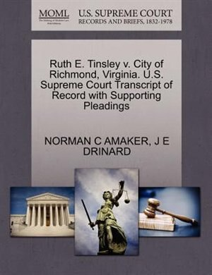 Ruth E. Tinsley V. City Of Richmond, Virginia. U.s. Supreme Court Transcript Of Record With Supporting Pleadings by Norman C Amaker