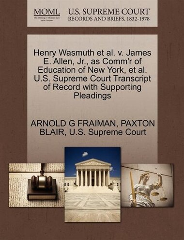 Henry Wasmuth Et Al. V. James E. Allen, Jr., As Comm'r Of Education Of New York, Et Al. U.s. Supreme Court Transcript Of Record With Supporting Pleadings by Arnold G Fraiman