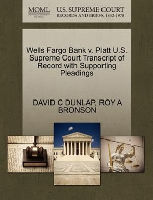 Wells Fargo Bank V. Platt U.s. Supreme Court Transcript Of Record With Supporting Pleadings by David C Dunlap