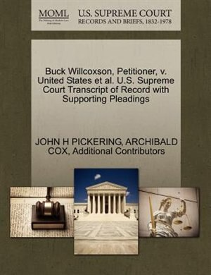 Buck Willcoxson, Petitioner, V. United States Et Al. U.s. Supreme Court Transcript Of Record With Supporting Pleadings by John H Pickering