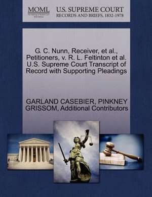 G. C. Nunn, Receiver, Et Al., Petitioners, V. R. L. Feltinton Et Al. U.s. Supreme Court Transcript Of Record With Supporting Pleadings by Garland Casebier
