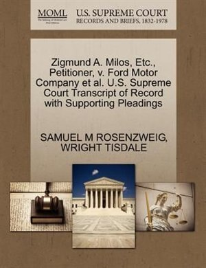 Zigmund A. Milos, Etc., Petitioner, V. Ford Motor Company Et Al. U.s. Supreme Court Transcript Of Record With Supporting Pleadings by Samuel M Rosenzweig