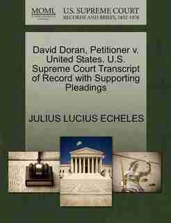 David Doran, Petitioner V. United States. U.s. Supreme Court Transcript Of Record With Supporting Pleadings by Julius Lucius Echeles
