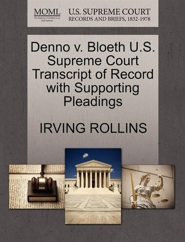 Denno V. Bloeth U.s. Supreme Court Transcript Of Record With Supporting Pleadings by Irving Rollins