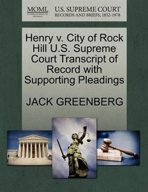 Henry V. City Of Rock Hill U.s. Supreme Court Transcript Of Record With Supporting Pleadings by Jack Greenberg
