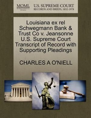 Louisiana Ex Rel Schwegmann Bank & Trust Co V. Jeansonne U.s. Supreme Court Transcript Of Record With Supporting Pleadings by Charles A O'niell