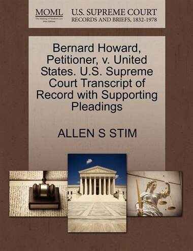 Bernard Howard, Petitioner, V. United States. U.s. Supreme Court Transcript Of Record With Supporting Pleadings de Allen S Stim