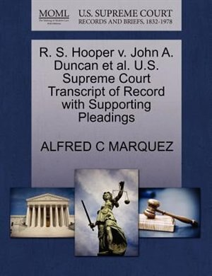 R. S. Hooper V. John A. Duncan Et Al. U.s. Supreme Court Transcript Of Record With Supporting Pleadings by Alfred C Marquez