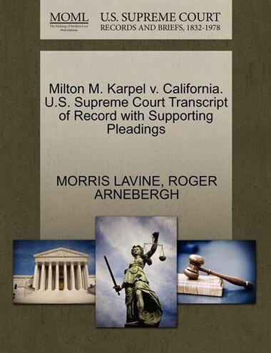 Milton M. Karpel V. California. U.s. Supreme Court Transcript Of Record With Supporting Pleadings by Morris Lavine
