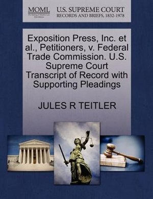 Exposition Press, Inc. Et Al., Petitioners, V. Federal Trade Commission. U.s. Supreme Court Transcript Of Record With Supporting Pleadings by Jules R Teitler