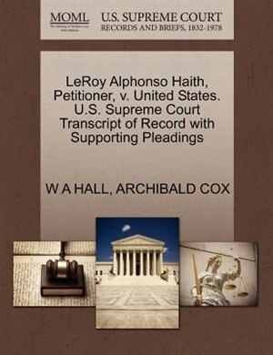Leroy Alphonso Haith, Petitioner, V. United States. U.s. Supreme Court Transcript Of Record With Supporting Pleadings by W A Hall