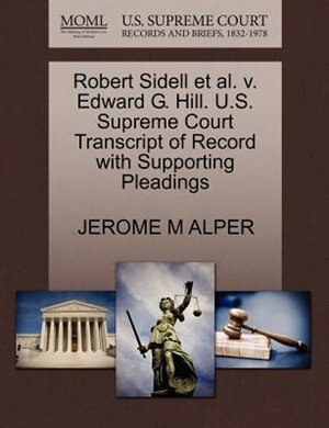 Robert Sidell Et Al. V. Edward G. Hill. U.s. Supreme Court Transcript Of Record With Supporting Pleadings by Jerome M Alper