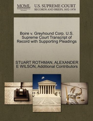Boire V. Greyhound Corp. U.s. Supreme Court Transcript Of Record With Supporting Pleadings by Stuart Rothman