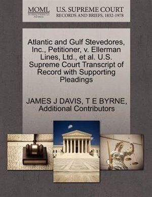 Atlantic And Gulf Stevedores, Inc., Petitioner, V. Ellerman Lines, Ltd., Et Al. U.s. Supreme Court Transcript Of Record With Supporting Pleadings by James J Davis