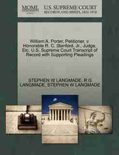 William A. Porter, Petitioner, V. Honorable R. C. Stanford, Jr., Judge, Etc. U.s. Supreme Court Transcript Of Record With Supporting Pleadings by Stephen W Langmade