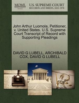 John Arthur Luomola, Petitioner, V. United States. U.s. Supreme Court Transcript Of Record With Supporting Pleadings by David G Lubell